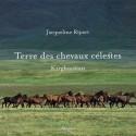 Terre des chevaux célestes, Kirghizistan Jacqueline Ripart Editions Arthaud