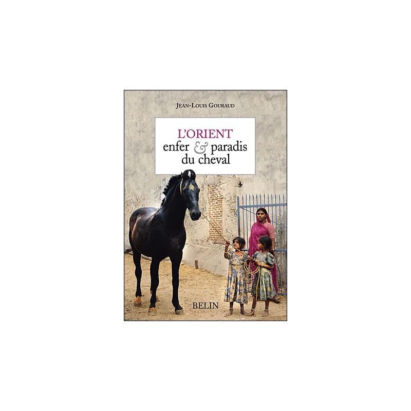 L'orient enfer et paradis du cheval Jean-Louis Gouraud Editions Belin