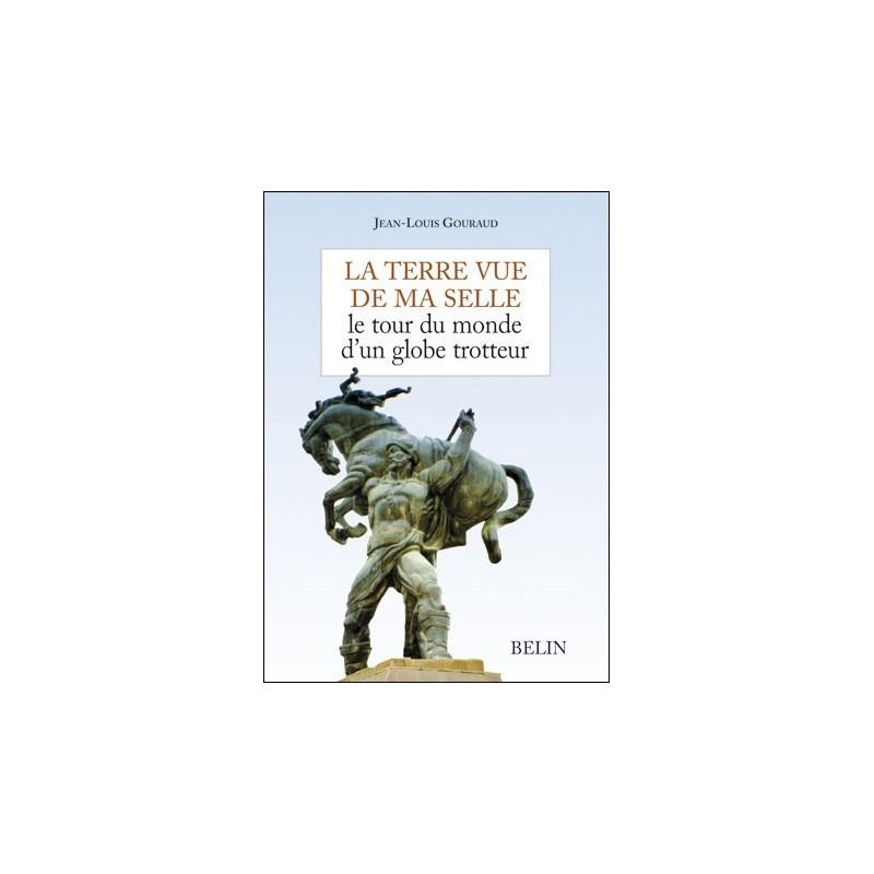 La terre vue de ma selle Jean-Louis Gouraud Editions Belin