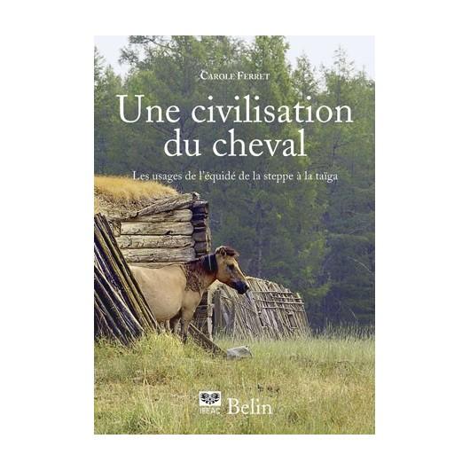 Une civilisation du cheval Carole Ferret Editions Belin