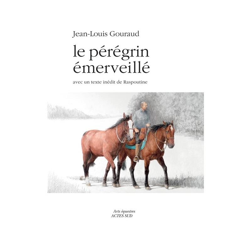 Le pérégrin émerveillé Jean-Louis Gouraud Editions Actes Sud