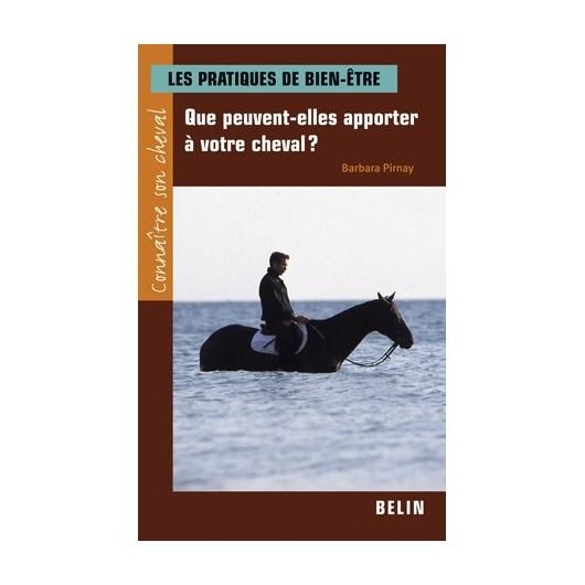 Les pratiques de bien-être, Que peuvent-elles apporter à votre cheval ? Barbara Pirnay Editions Belin