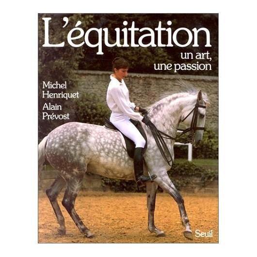 L'équitation, un art, une passion Michel Henriquet Alain Prévost Editions Seuil