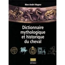 Dictionnaire mythologique et historique du cheval Marc-André Wagner Editions du Rocher