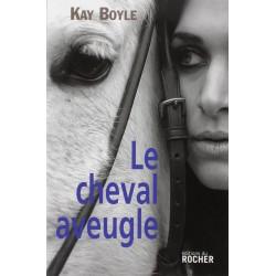 Le cheval aveugle Kay Boyle Editions du Rocher