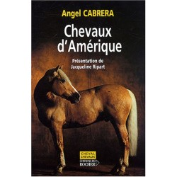 Chevaux d'Amérique Angel Cabrera Editions du Rocher