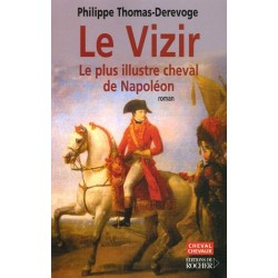 Le Vizir, Le plus illustre cheval de Napoléon Philippe Thomas-Derevoge Editions du Rocher