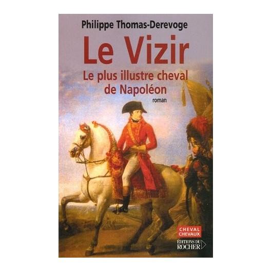 Le Vizir, Le plus illustre cheval de Napoléon Philippe Thomas-Derevoge Editions du Rocher