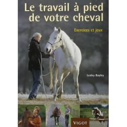 Le travail à pied de votre cheval, Exercices et jeux Lesley Bayley Editions Vigot