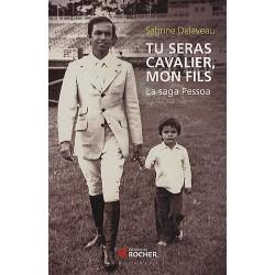 Tu seras cavalier, mon fils, La saga Pessoa Sabrine Delaveau Editions du Rocher