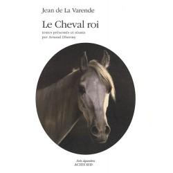 Le Cheval roi Jean de La Varende Editions Actes Sud