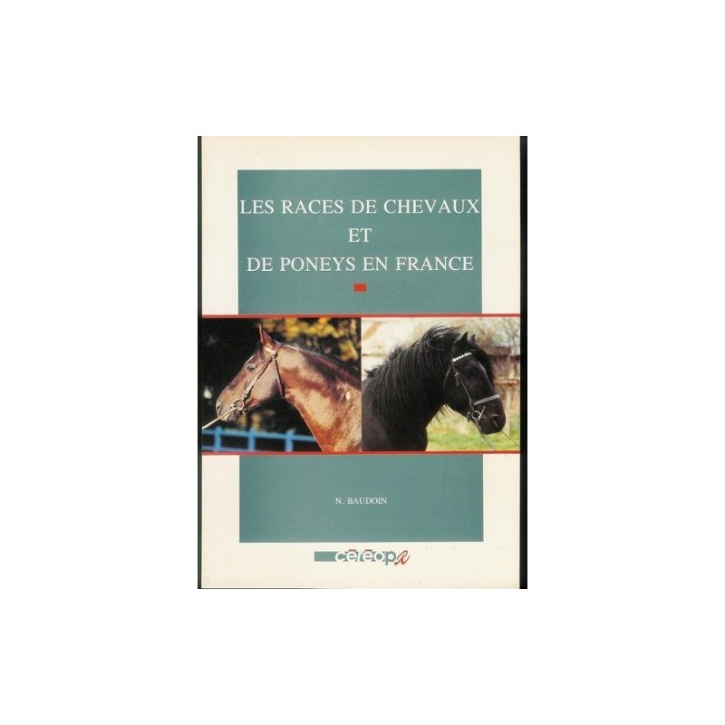Les races de chevaux et de poneys en France Nicolas Baudoin Editions Cereopa