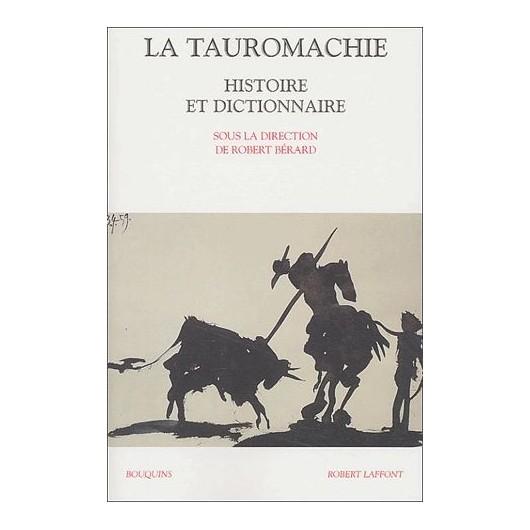 La Tauromachie, Histoire et dictionnaire Robert Berard Editions Robert Laffont