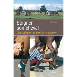 Soigner son cheval, Diagnostiquer les affections courantes Colin Vogel Editions Vigot