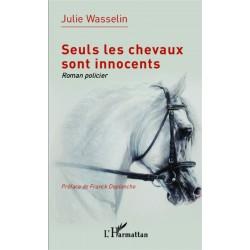 Seuls les chevaux sont innocents Julie Wasselin Editions L'Harmattan