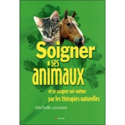 Soigner ses animaux et se soigner soi-même par les thérapies naturelles Michelle Lemaire Editions Grancher