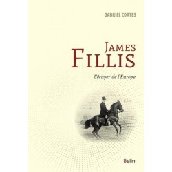 James Fillis, l'écuyer de l'Europe Gabriel Cortès Editions Belin