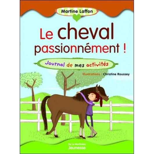 Le cheval passionnément! Martine Laffon Editions de la Martinière Jeunesse