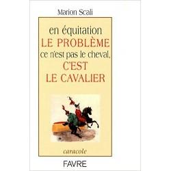 En équitation le problème ce n'est pas le cheval, c'est le cavalier Marion Scali Editions Editions Favre