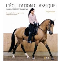 L'équitation classique dans le respect du cheval Anja Beran Éditions Belin