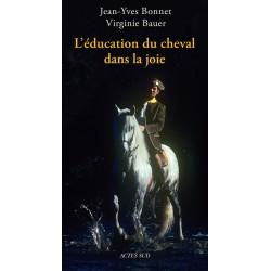 L'éducation du cheval dans la joie Jean-Yves Bonnet Virginie Bauer Editions Actes Sud