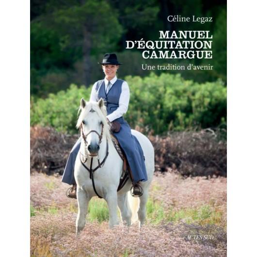 Manuel d'équitation Camargue - Une tradition d'avenir Céline Legaz Editions Actes Sud