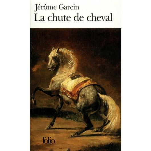 La chute de cheval Jérôme Garcin Editions Folio