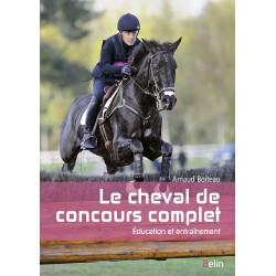 Le cheval de concours complet, Éducation et entraînement Arnaud Boiteau Éditions Belin