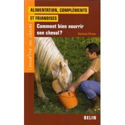 Alimentation, compléments et friandises, Comment bien nourrir son cheval ? Barbara Pirnay Éditions Belin