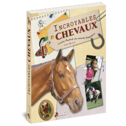 Incroyables chevaux, Guide illustré du monde équestre Gary Mullen Éditions Artémis