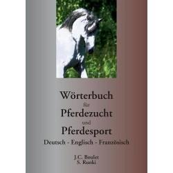 Wörterbuch für Pferdezucht und Pferdesport? Deutsch - Englisch - Französisch  Jean-Claude Boulet, Steffen Runki