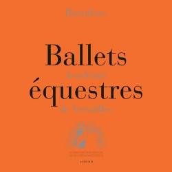 Ballets équestres, Académie de Versailles Bartabas  préface Rosita Boisseau Editions Actes Sud