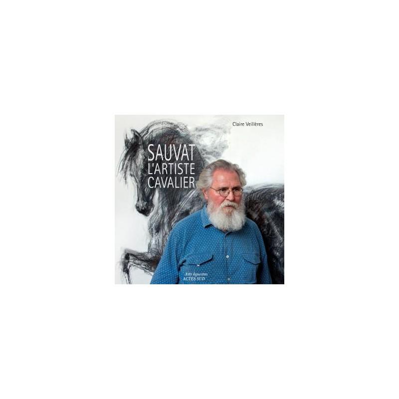 Sauvat L Artiste Cavalier Claire Veilleres Editions Actes Sud