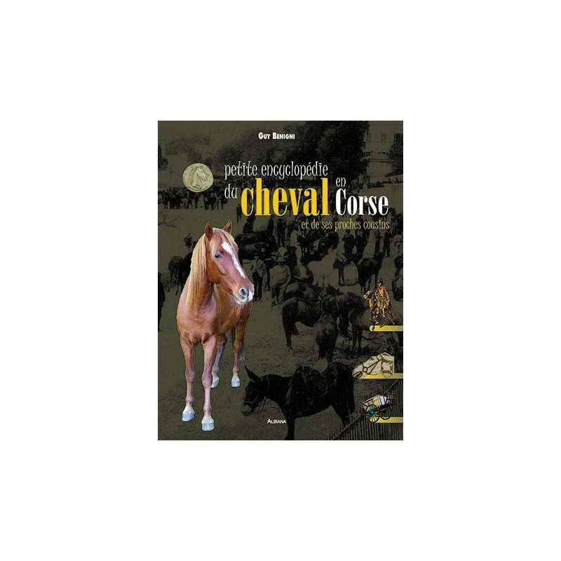 Petite encyclopédie du cheval en Corse et de ses proches cousins Guy Bénigni Editions Albania