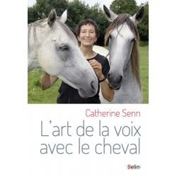 L'art de la voix avec le cheval Catherine Senn Editions Belin
