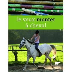 Je veux monter à cheval Elise Rousseau, Yann Le Briss, Thierry Segard Editions Delachaux