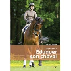 Apprendre à éduquer son cheval Amélie Billard Belin