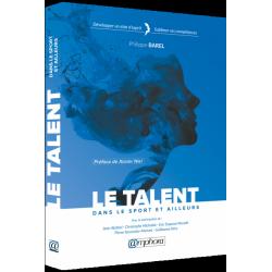 Le talent dans le sport et ailleurs - Développer un état d'esprit / Sublimer ses compétences  Philippe Barel Editions Amphora
