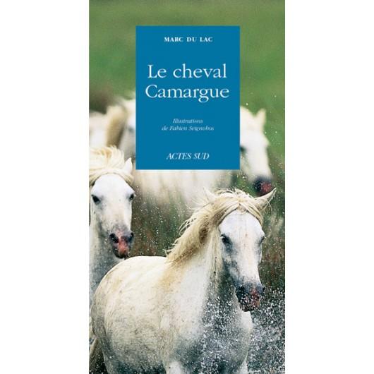 Le cheval Camargue Marc du Lac, Fabien Seignobos Editions Actes Sud