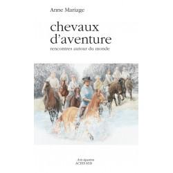 Chevaux d'aventure - Rencontres autour du monde Anne Mariage Editions Actes Sud