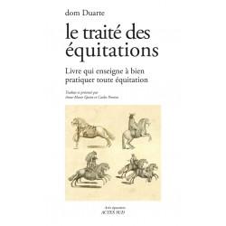 Le traité des équitations - Livre qui enseigne à bien pratiquer toute équitation Dom Duarte Editions Actes Sud