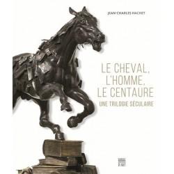 Le Cheval, l'Homme, le Centaure - Une trilogie séculaire  Jean-Charles Hachet  Editons Somogy