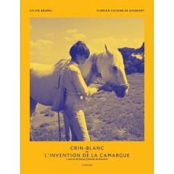 Crin-Blanc ou l'invention de la Camargue  Sylvie Brunel Florian Colomb de Daunant Editions Actes Sud