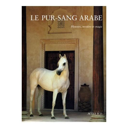 Le pur-sang arabe  Histoire, mystère et magie Peter Upton, Hosseïn Amirsadeghi, Rik Van Lent photographe Editions Actes Sud