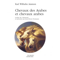 Chevaux des Arabes et chevaux arabes Karl Wilhelm Ammon Editions Actes Sud