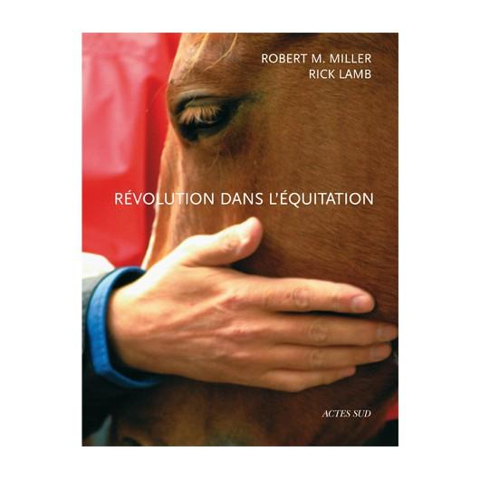 Révolution dans l'équitation Robert Miller, Rick Lamb Editions Actes Sud