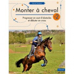 Monter à cheval - Volume 2 - Progresser en saut d'obstacles et débuter en cross Muriel Jacquet Editions Vigot