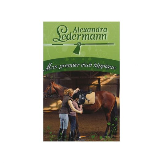 Mon premier club Hippique Alexandra Ledermann Editions Hachette